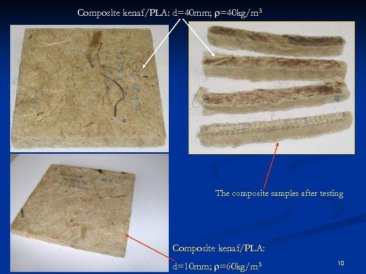 Composite kenaf/PLA: d=40 mm; r=40 kg/m 3 The composite samples after testing Composite kenaf/PLA: