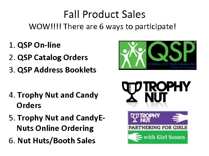 Fall Product Sales WOW!!!! There are 6 ways to participate! 1. QSP On-line 2.