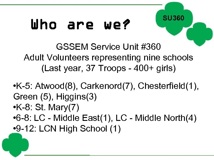 Who are we? SU 360 GSSEM Service Unit #360 Adult Volunteers representing nine schools