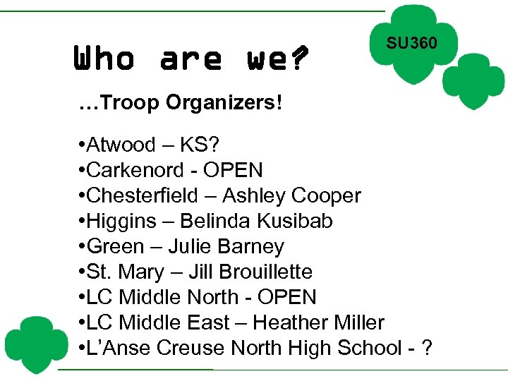 Who are we? SU 360 …Troop Organizers! • Atwood – KS? • Carkenord -