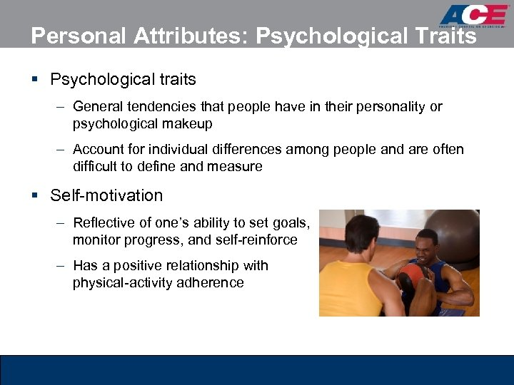 Personal Attributes: Psychological Traits § Psychological traits – General tendencies that people have in