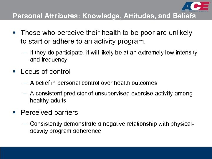 Personal Attributes: Knowledge, Attitudes, and Beliefs § Those who perceive their health to be