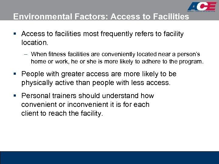 Environmental Factors: Access to Facilities § Access to facilities most frequently refers to facility
