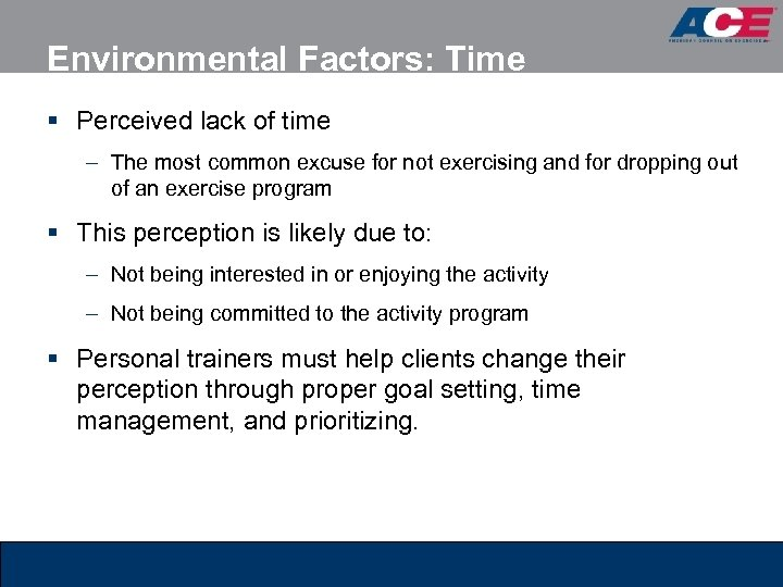 Environmental Factors: Time § Perceived lack of time – The most common excuse for