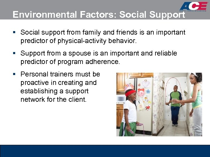 Environmental Factors: Social Support § Social support from family and friends is an important