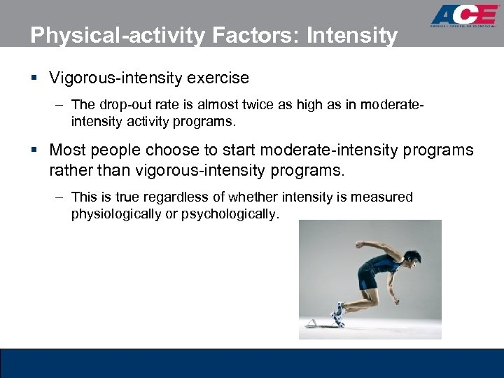 Physical-activity Factors: Intensity § Vigorous-intensity exercise – The drop-out rate is almost twice as