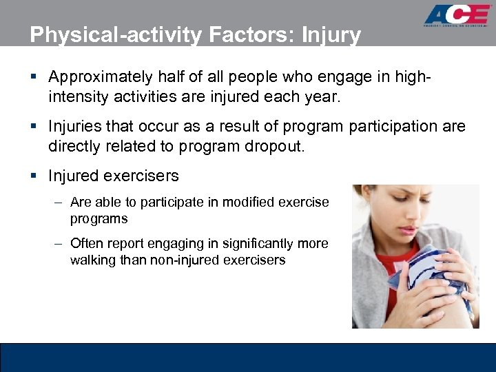 Physical-activity Factors: Injury § Approximately half of all people who engage in highintensity activities