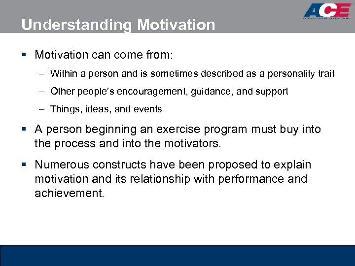 Understanding Motivation § Motivation can come from: – Within a person and is sometimes