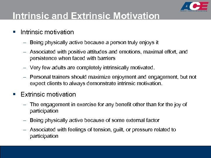 Intrinsic and Extrinsic Motivation § Intrinsic motivation – Being physically active because a person