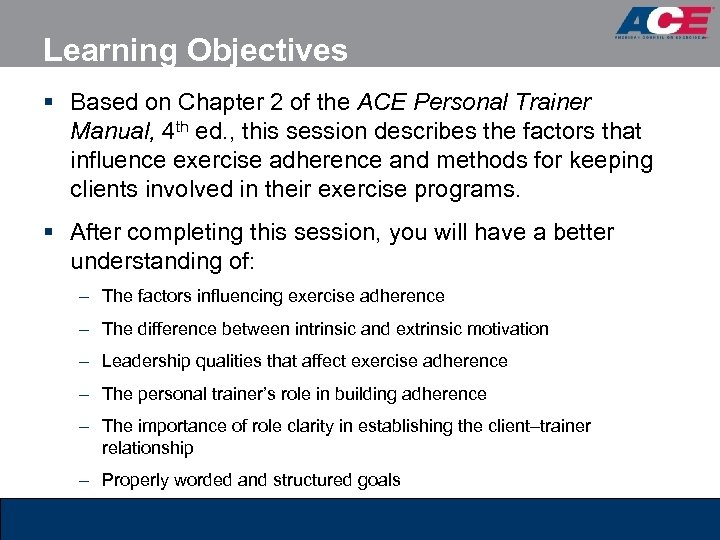 Learning Objectives § Based on Chapter 2 of the ACE Personal Trainer Manual, 4
