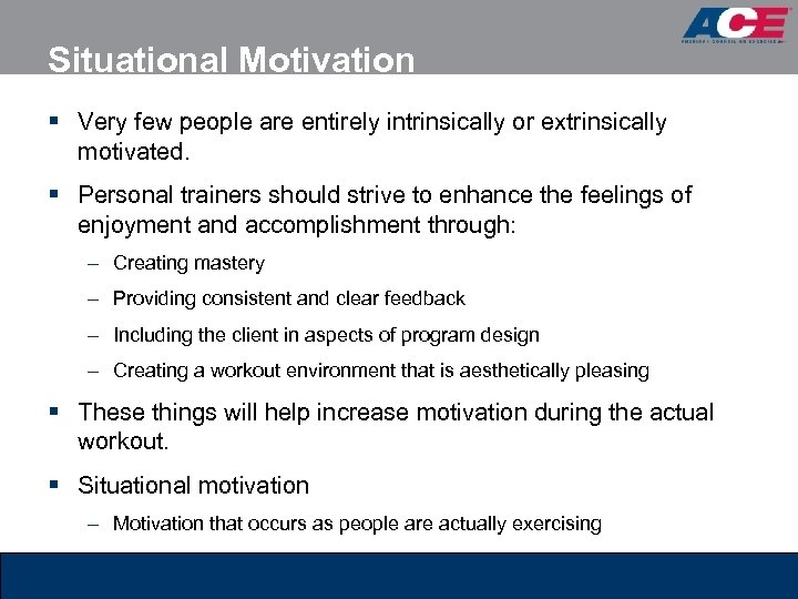 Situational Motivation § Very few people are entirely intrinsically or extrinsically motivated. § Personal