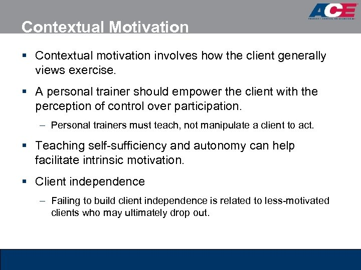 Contextual Motivation § Contextual motivation involves how the client generally views exercise. § A