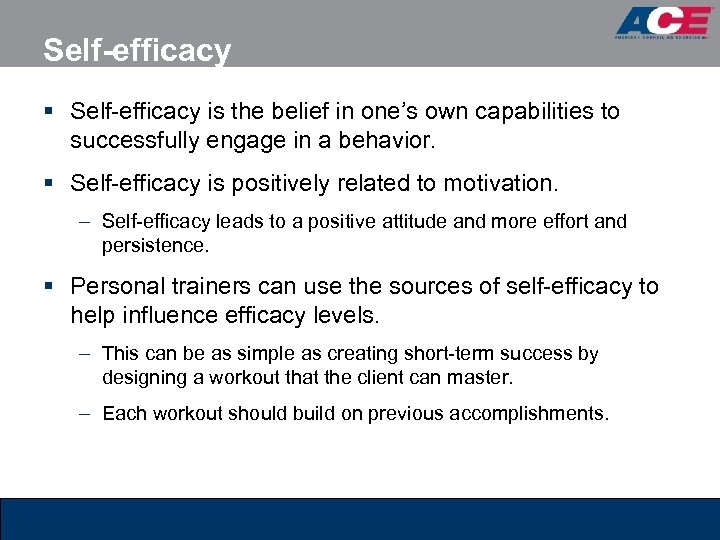 Self-efficacy § Self-efficacy is the belief in one's own capabilities to successfully engage in
