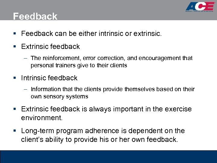 Feedback § Feedback can be either intrinsic or extrinsic. § Extrinsic feedback – The