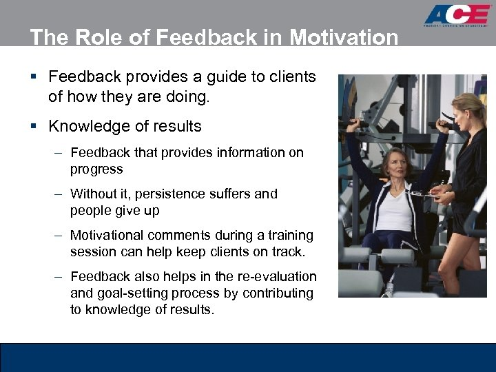 The Role of Feedback in Motivation § Feedback provides a guide to clients of