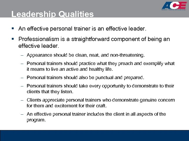 Leadership Qualities § An effective personal trainer is an effective leader. § Professionalism is