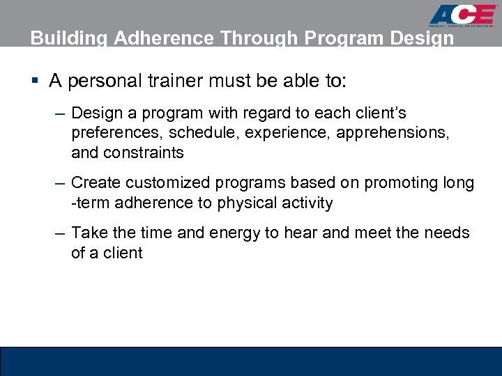 Building Adherence Through Program Design § A personal trainer must be able to: –