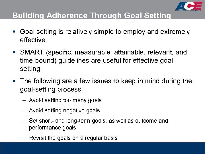 Building Adherence Through Goal Setting § Goal setting is relatively simple to employ and