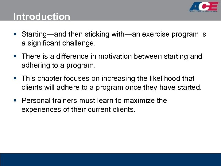 Introduction § Starting—and then sticking with—an exercise program is a significant challenge. § There