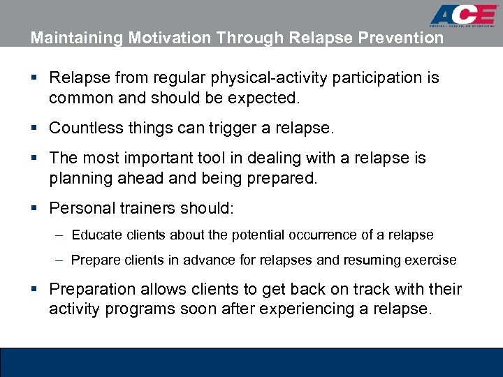 Maintaining Motivation Through Relapse Prevention § Relapse from regular physical-activity participation is common and