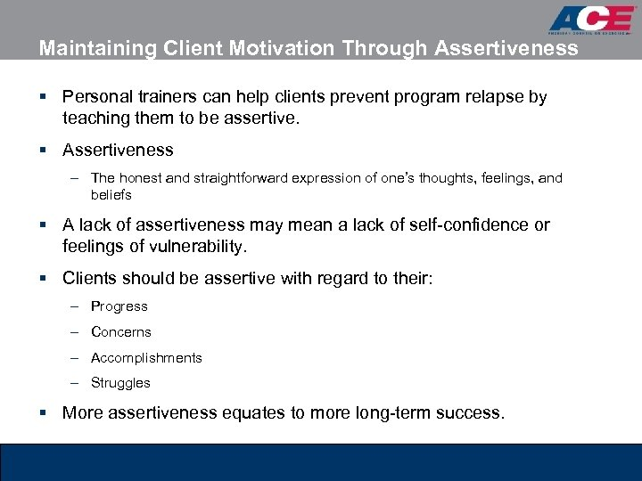 Maintaining Client Motivation Through Assertiveness § Personal trainers can help clients prevent program relapse