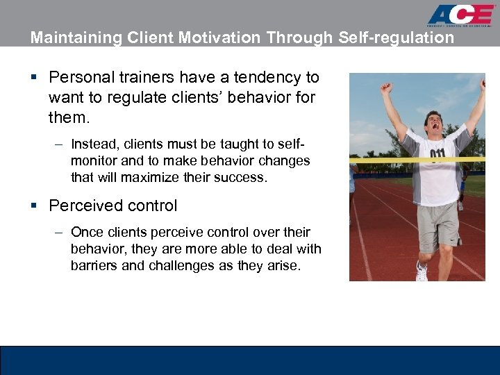 Maintaining Client Motivation Through Self-regulation § Personal trainers have a tendency to want to
