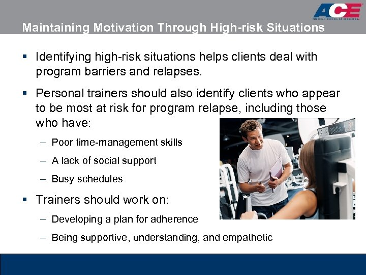 Maintaining Motivation Through High-risk Situations § Identifying high-risk situations helps clients deal with program