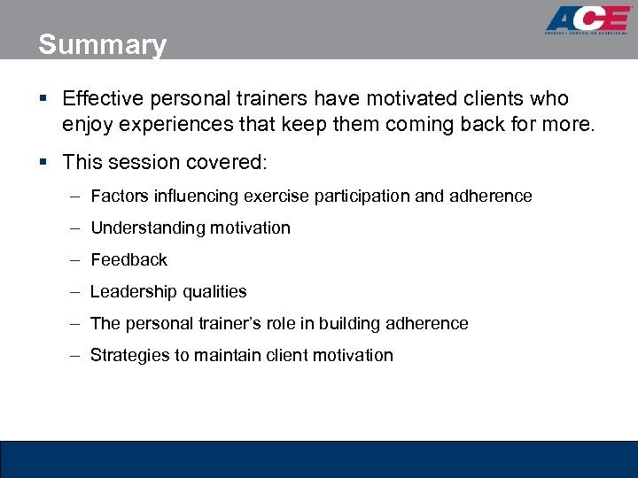 Summary § Effective personal trainers have motivated clients who enjoy experiences that keep them
