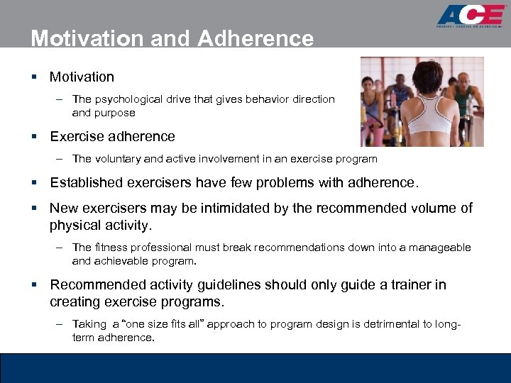 Motivation and Adherence § Motivation – The psychological drive that gives behavior direction and