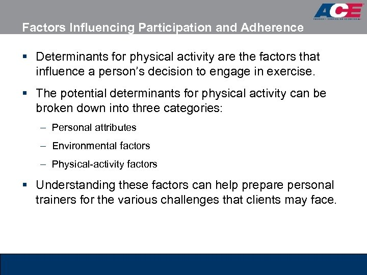 Factors Influencing Participation and Adherence § Determinants for physical activity are the factors that