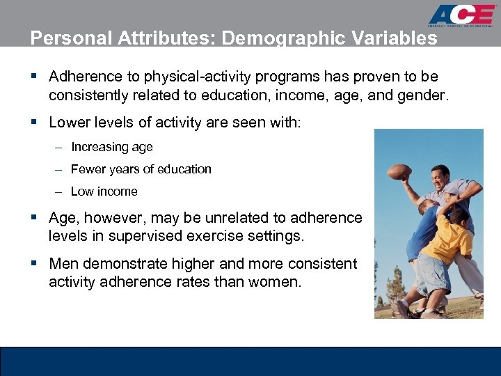 Personal Attributes: Demographic Variables § Adherence to physical-activity programs has proven to be consistently