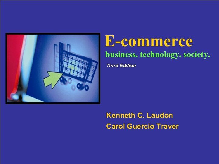 E-commerce business. technology. society. Third Edition Kenneth C. Laudon Carol Guercio Traver 1