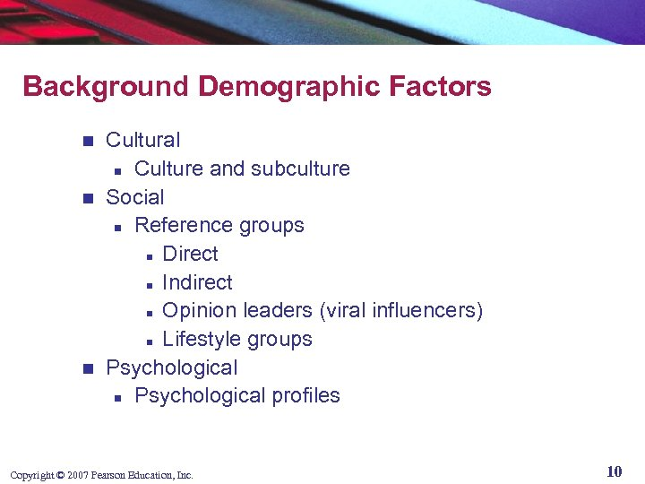 Background Demographic Factors Cultural n Culture and subculture n Social n Reference groups n