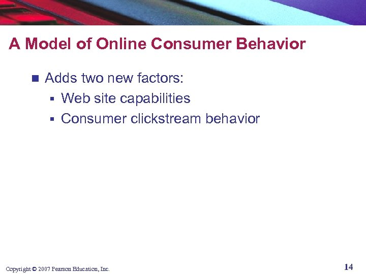 A Model of Online Consumer Behavior n Adds two new factors: § Web site
