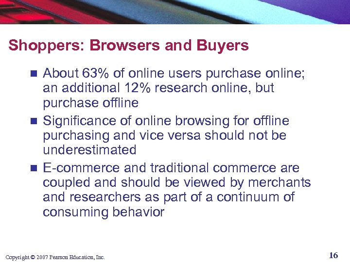Shoppers: Browsers and Buyers About 63% of online users purchase online; an additional 12%