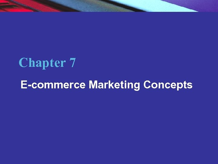 Chapter 7 E-commerce Marketing Concepts Copyright © 2007 Pearson Education, Inc. 2