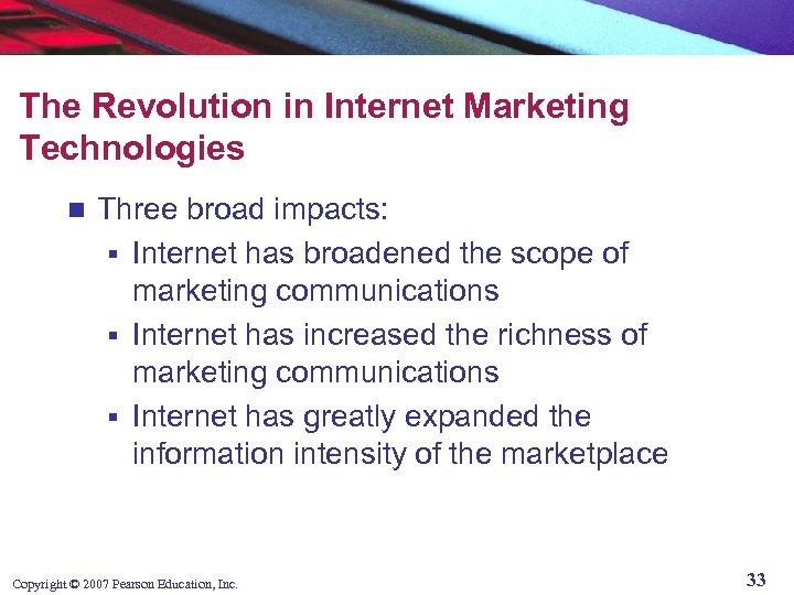 The Revolution in Internet Marketing Technologies n Three broad impacts: § Internet has broadened