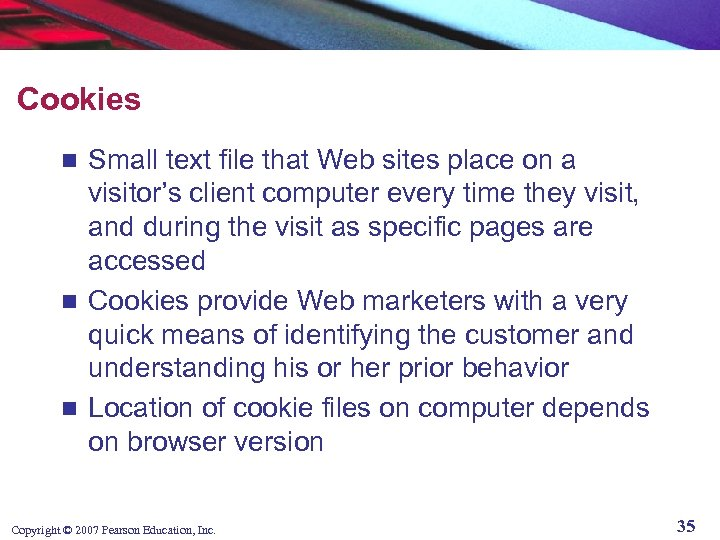 Cookies Small text file that Web sites place on a visitor's client computer every