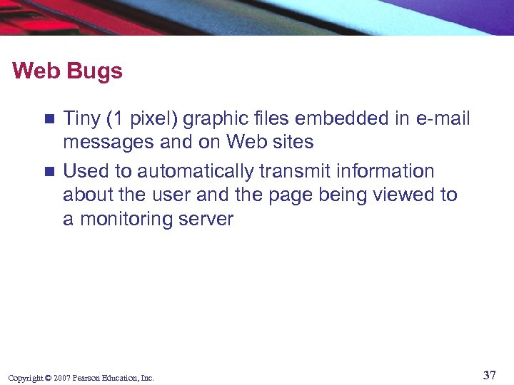 Web Bugs Tiny (1 pixel) graphic files embedded in e-mail messages and on Web