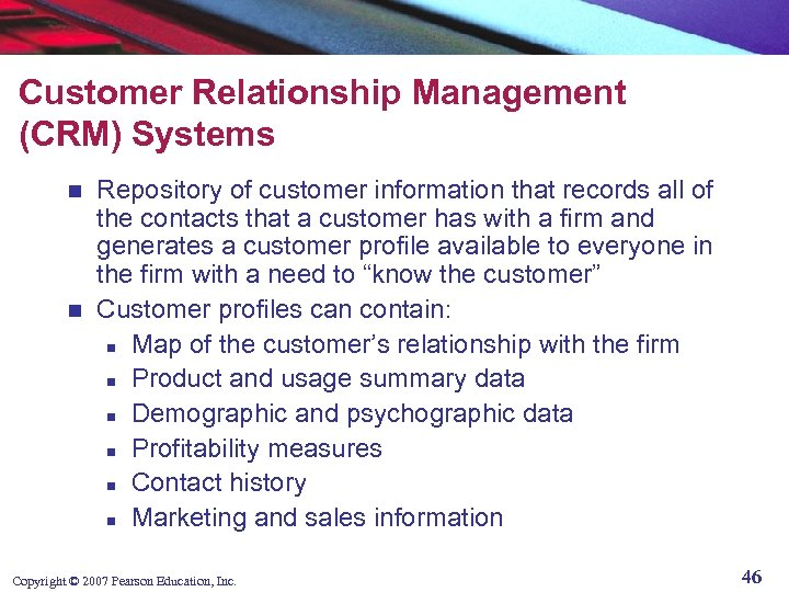 Customer Relationship Management (CRM) Systems Repository of customer information that records all of the