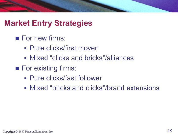 """Market Entry Strategies For new firms: § Pure clicks/first mover § Mixed """"clicks and"""