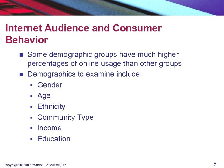 Internet Audience and Consumer Behavior Some demographic groups have much higher percentages of online