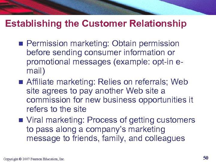 Establishing the Customer Relationship Permission marketing: Obtain permission before sending consumer information or promotional