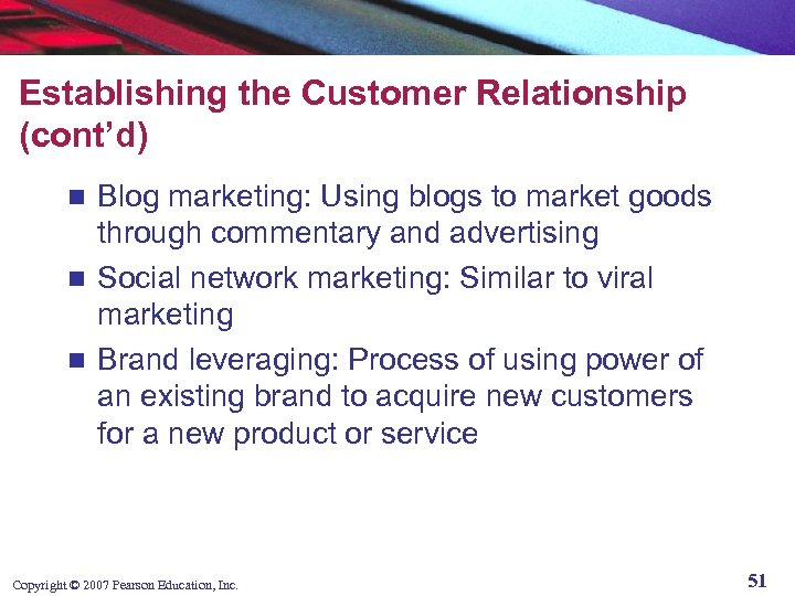 Establishing the Customer Relationship (cont'd) Blog marketing: Using blogs to market goods through commentary
