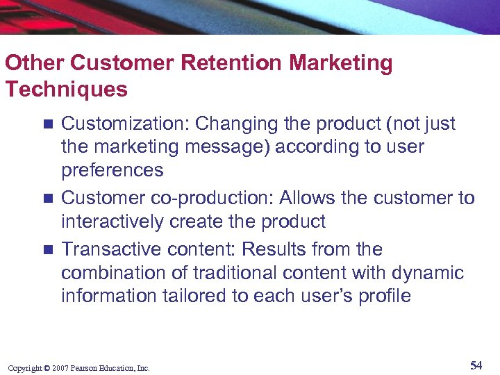 Other Customer Retention Marketing Techniques Customization: Changing the product (not just the marketing message)