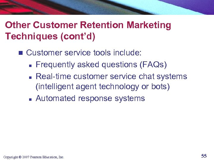 Other Customer Retention Marketing Techniques (cont'd) n Customer service tools include: n Frequently asked