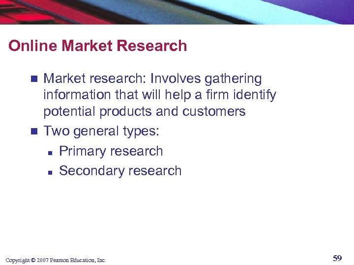 Online Market Research Market research: Involves gathering information that will help a firm identify