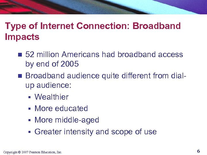 Type of Internet Connection: Broadband Impacts 52 million Americans had broadband access by end