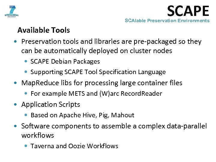 SCAPE SCAlable Preservation Environments Available Tools • Preservation tools and libraries are pre-packaged so
