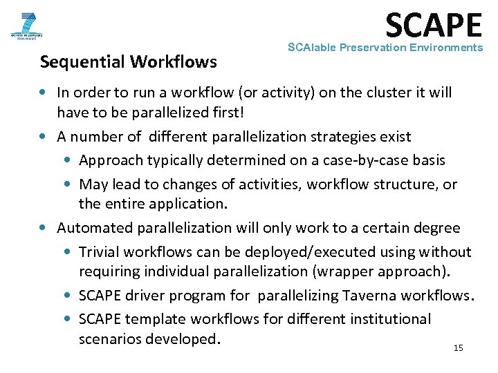 SCAPE Sequential Workflows SCAlable Preservation Environments • In order to run a workflow (or